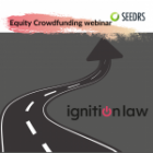 Re-scheduled: Ignition Law/Seedrs Webinar: Equity Crowdfunding For Growing Your Business: Tuesday 16th February, 11:00am